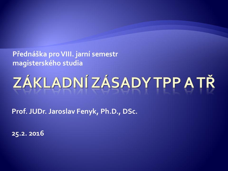 Přednáška pro VIII. jarní semestr magisterského studia Prof. JUDr. Jaroslav Fenyk, Ph.D., DSc. 25.2. 2016