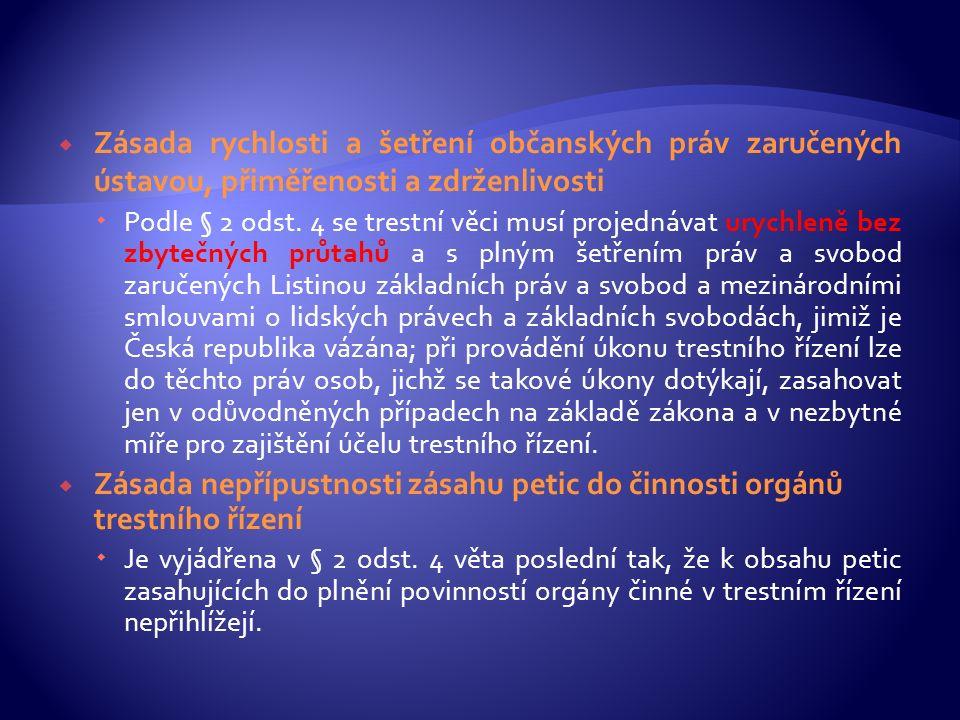  Zásada rychlosti a šetření občanských práv zaručených ústavou, přiměřenosti a zdrženlivosti  Podle § 2 odst. 4 se trestní věci musí projednávat ury