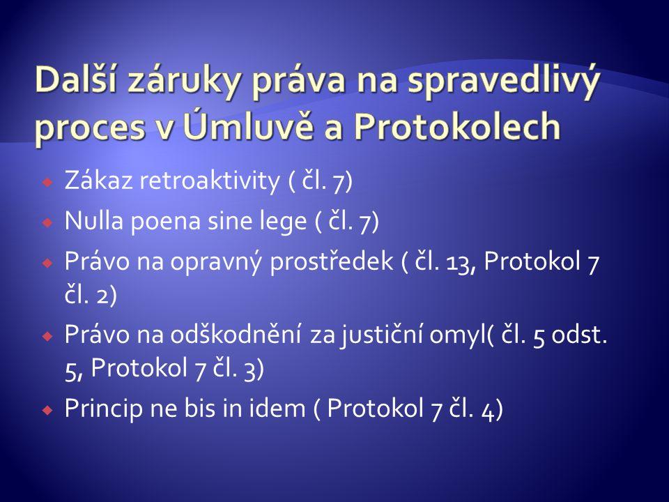  Zákaz retroaktivity ( čl. 7)  Nulla poena sine lege ( čl. 7)  Právo na opravný prostředek ( čl. 13, Protokol 7 čl. 2)  Právo na odškodnění za jus