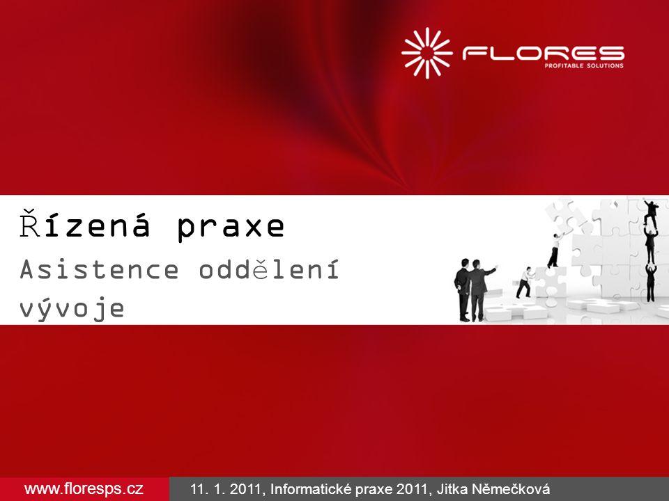 Řízená praxe Asistence oddělení vývoje www.floresps.cz 11. 1. 2011, Informatické praxe 2011, Jitka Němečková