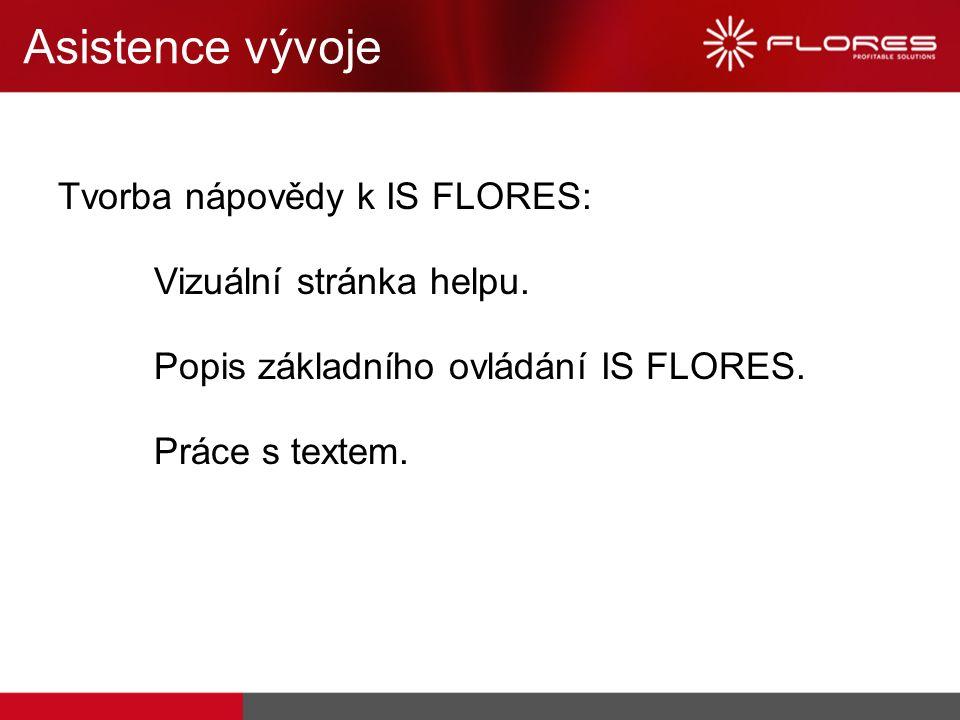 Tvorba nápovědy k IS FLORES: Vizuální stránka helpu. Popis základního ovládání IS FLORES. Práce s textem. Asistence vývoje