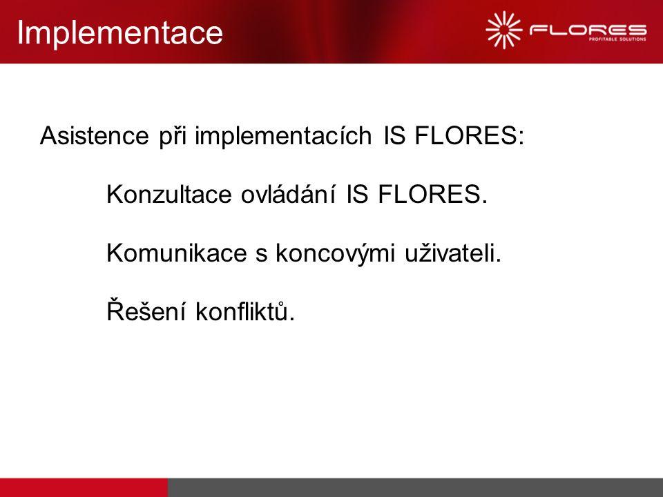 Implementace Asistence při implementacích IS FLORES: Konzultace ovládání IS FLORES. Komunikace s koncovými uživateli. Řešení konfliktů.