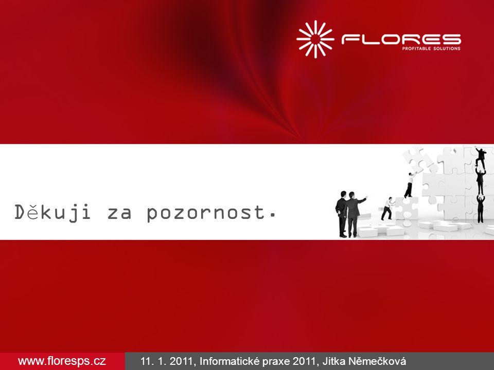 Děkuji za pozornost. www.floresps.cz 11. 1. 2011, Informatické praxe 2011, Jitka Němečková