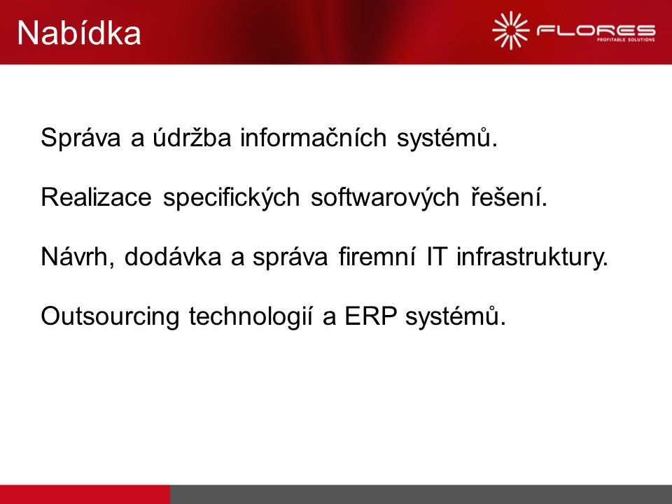 Správa a údržba informačních systémů. Realizace specifických softwarových řešení. Návrh, dodávka a správa firemní IT infrastruktury. Outsourcing techn