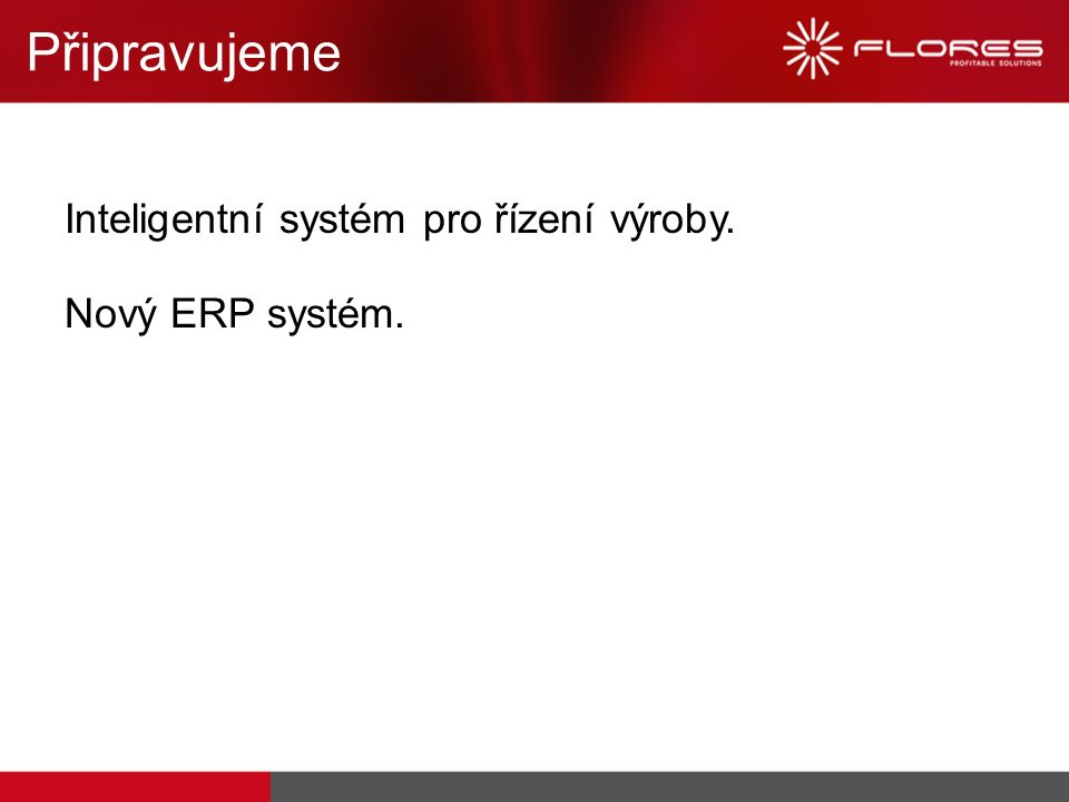 Inteligentní systém pro řízení výroby. Nový ERP systém. Připravujeme