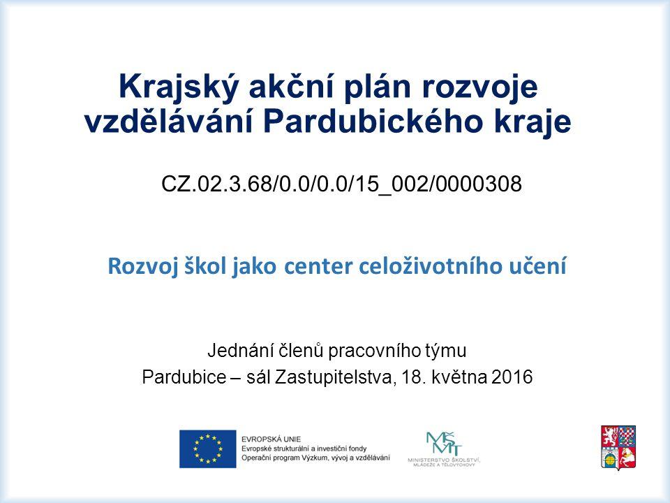 CZ.02.3.68/0.0/0.0/15_002/0000308 Rozvoj škol jako center celoživotního učení Jednání členů pracovního týmu Pardubice – sál Zastupitelstva, 18. května