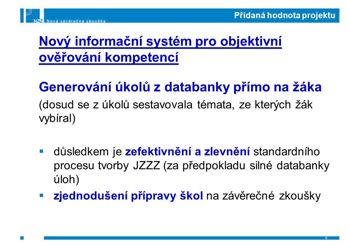 Přidaná hodnota projektu Nový informační systém pro objektivní ověřování kompetencí Generování úkolů z databanky přímo na žáka (dosud se z úkolů sesta