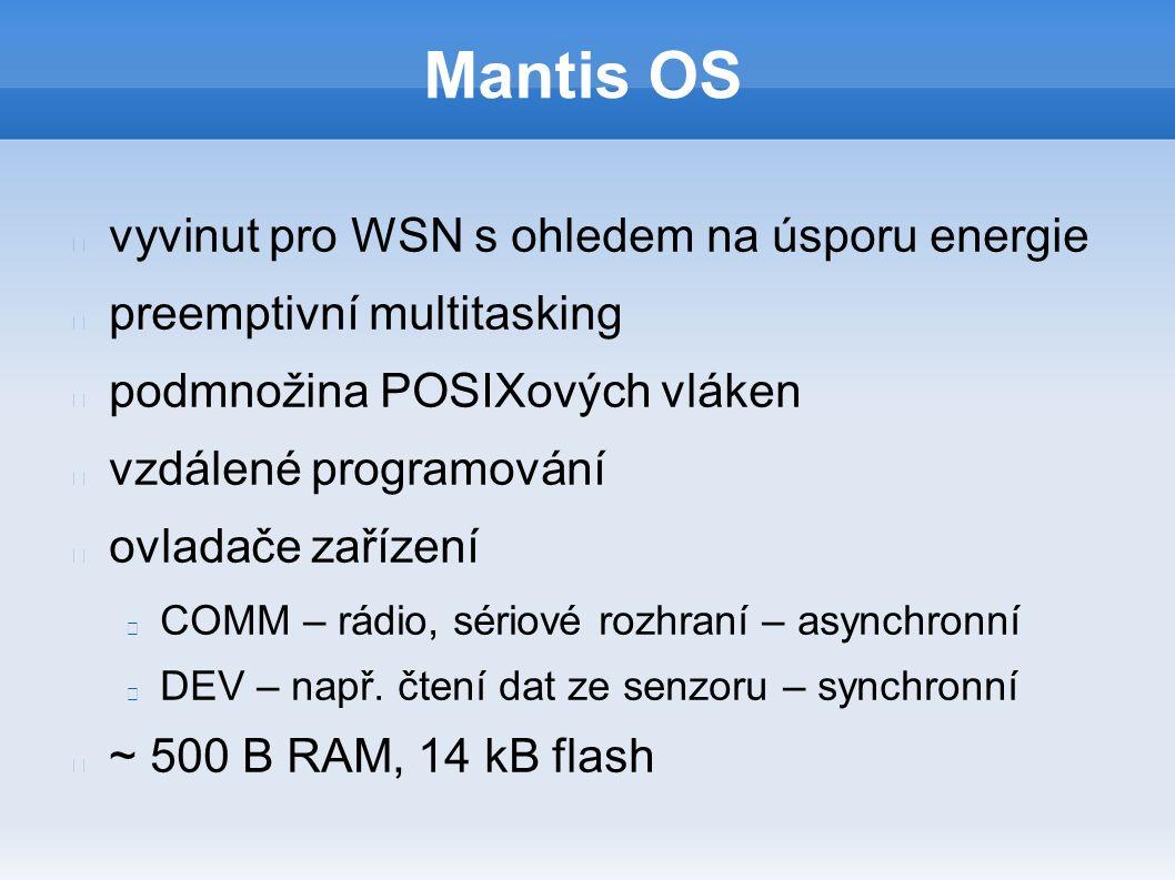 Mantis OS vyvinut pro WSN s ohledem na úsporu energie preemptivní multitasking podmnožina POSIXových vláken vzdálené programování ovladače zařízení COMM – rádio, sériové rozhraní – asynchronní DEV – např.