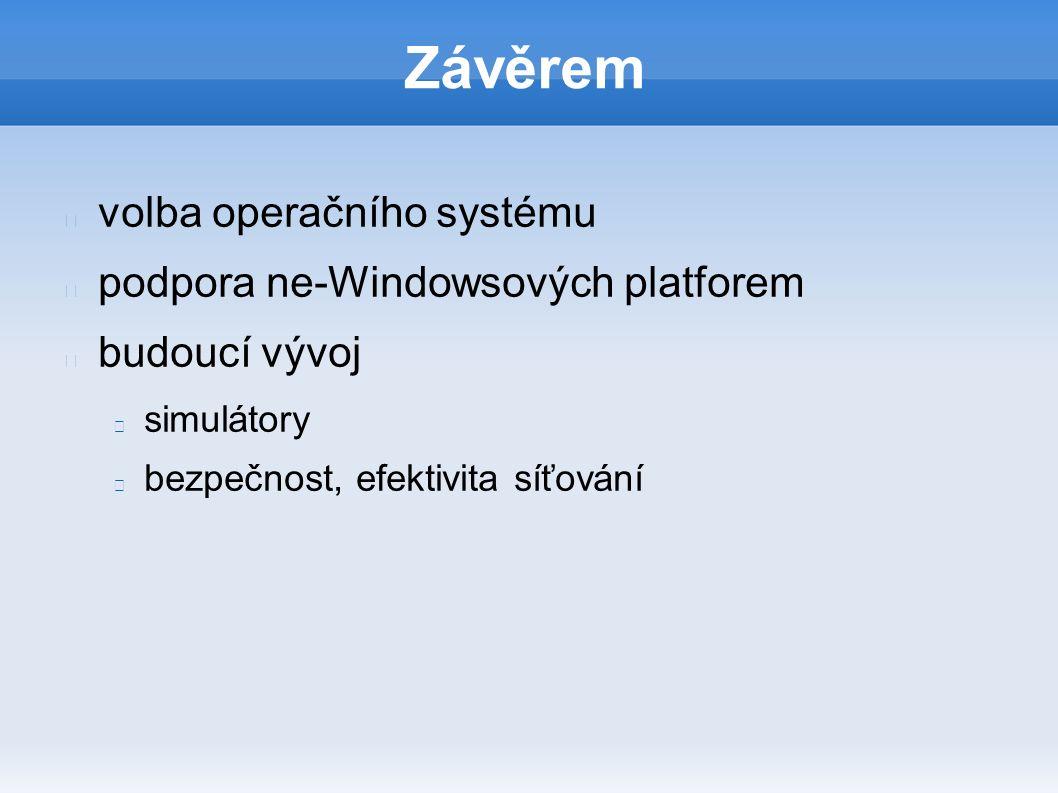 Závěrem volba operačního systému podpora ne-Windowsových platforem budoucí vývoj simulátory bezpečnost, efektivita síťování
