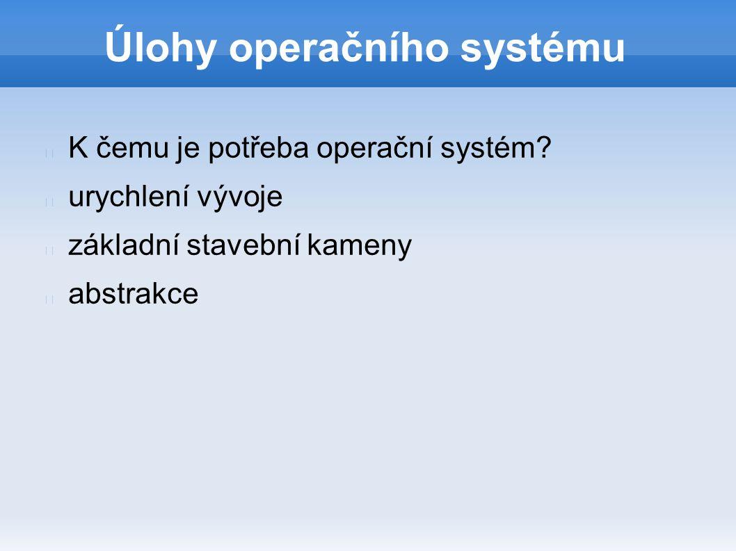 Úlohy operačního systému K čemu je potřeba operační systém.