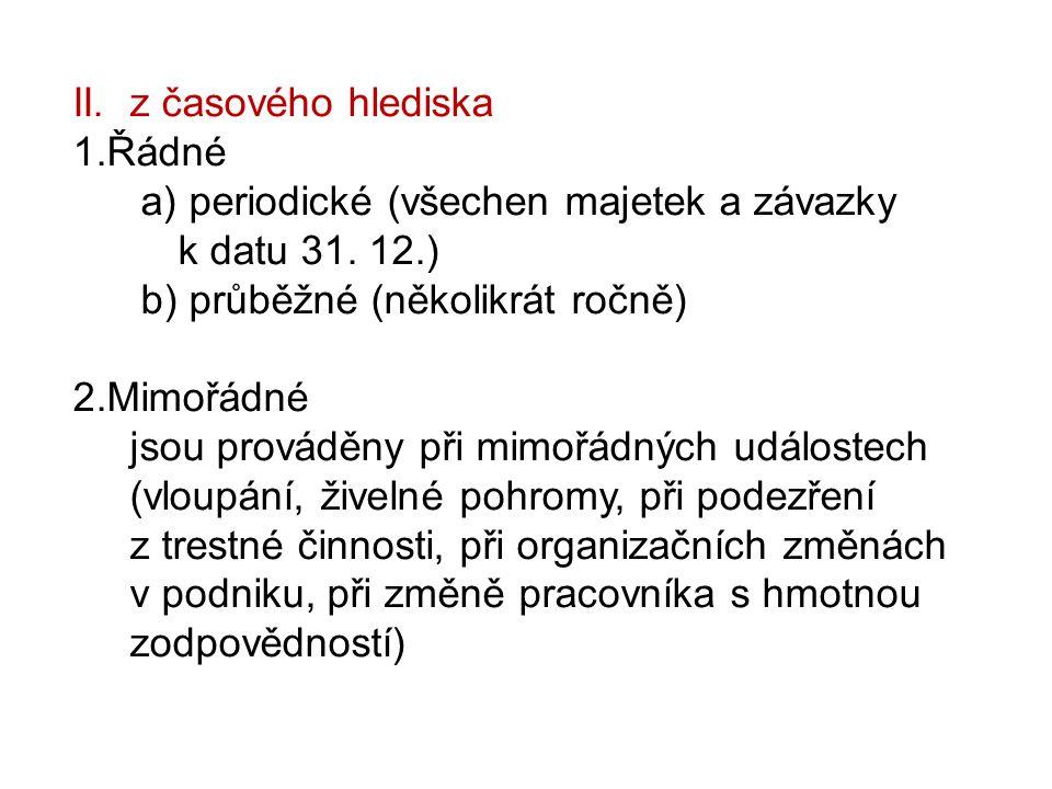 II. z časového hlediska 1.Řádné a) periodické (všechen majetek a závazky k datu 31.