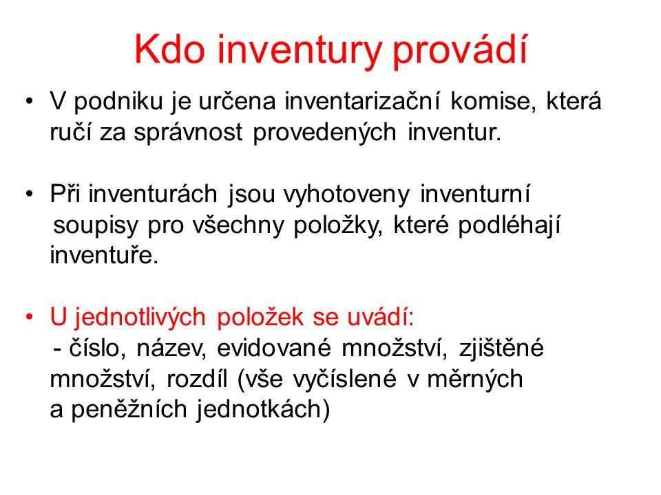 Kdo inventury provádí V podniku je určena inventarizační komise, která ručí za správnost provedených inventur.