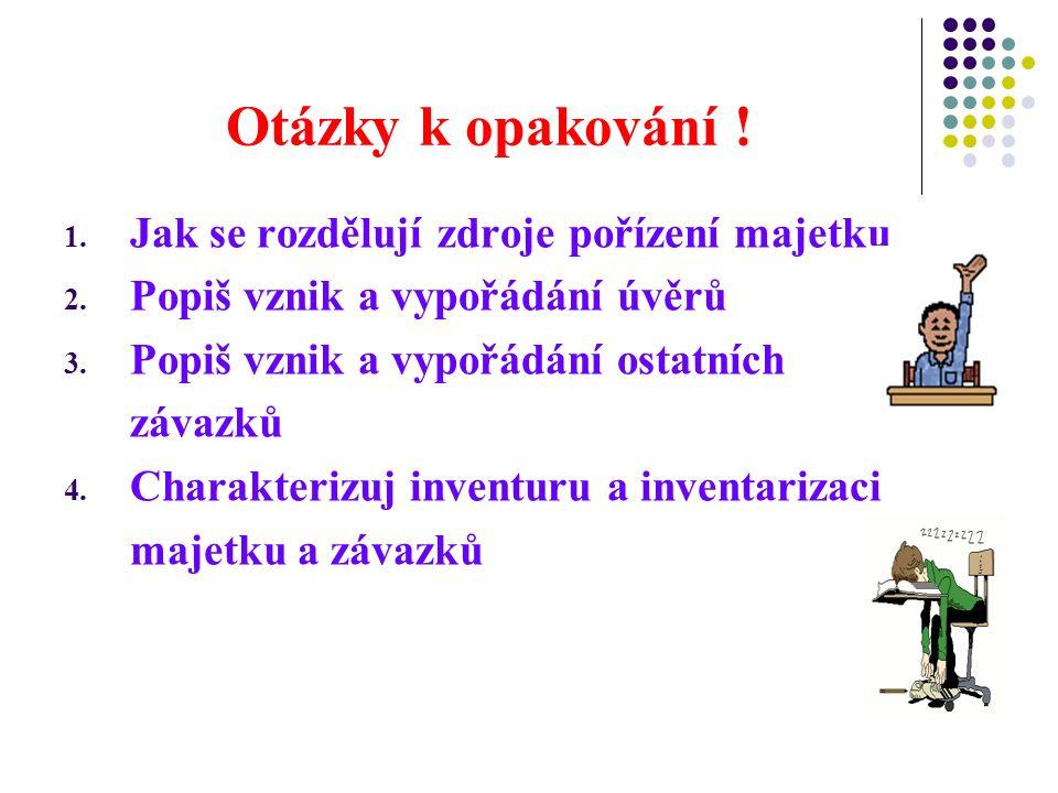 Otázky k opakování . 1. Jak se rozdělují zdroje pořízení majetku 2.