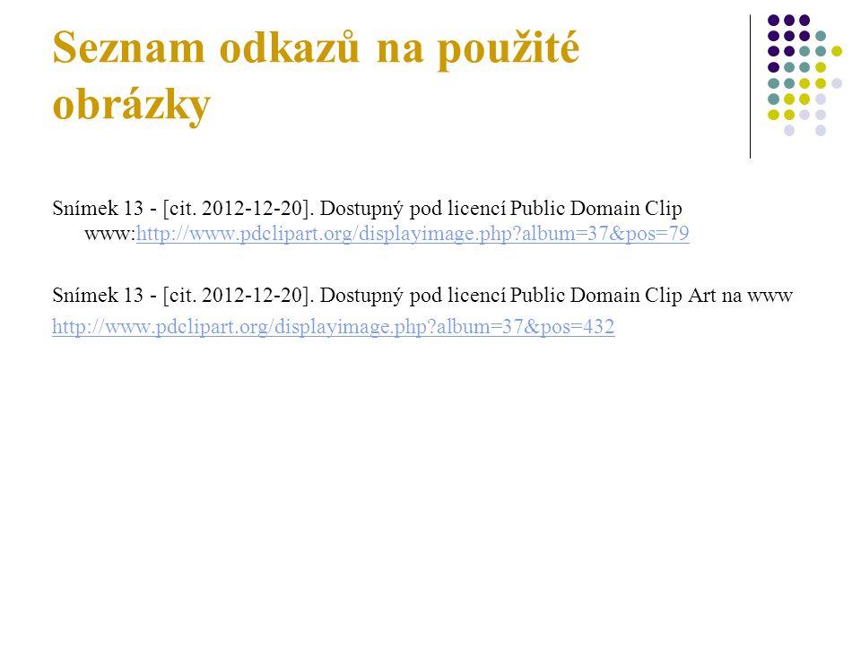 Seznam odkazů na použité obrázky Snímek 13 - [cit. 2012-12-20]. Dostupný pod licencí Public Domain Clip www:http://www.pdclipart.org/displayimage.php?