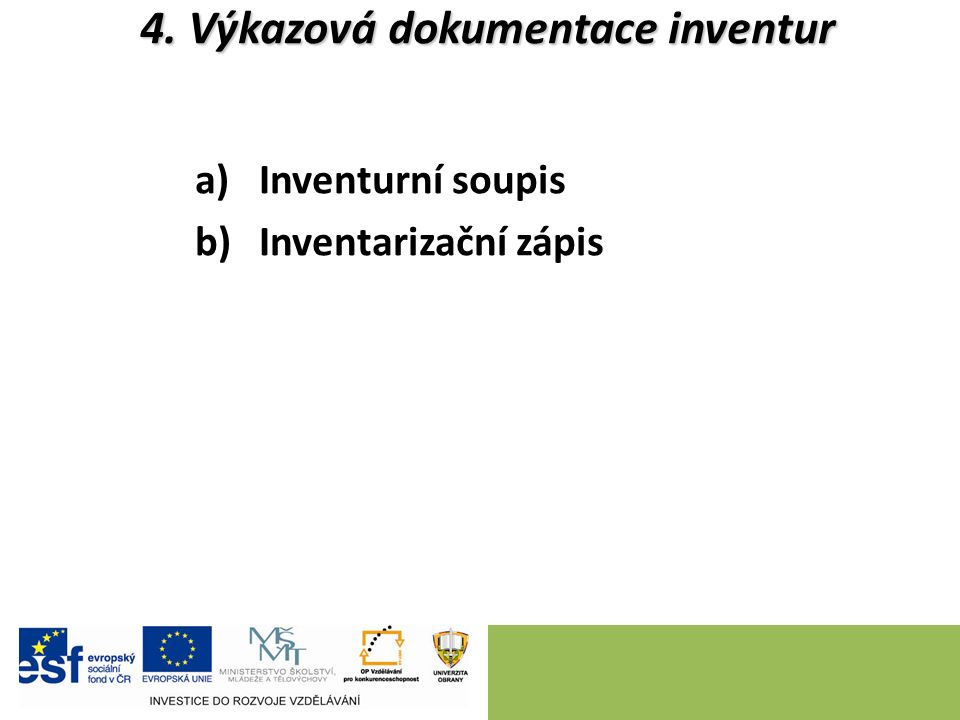 4. Výkazová dokumentace inventur a)Inventurní soupis b)Inventarizační zápis