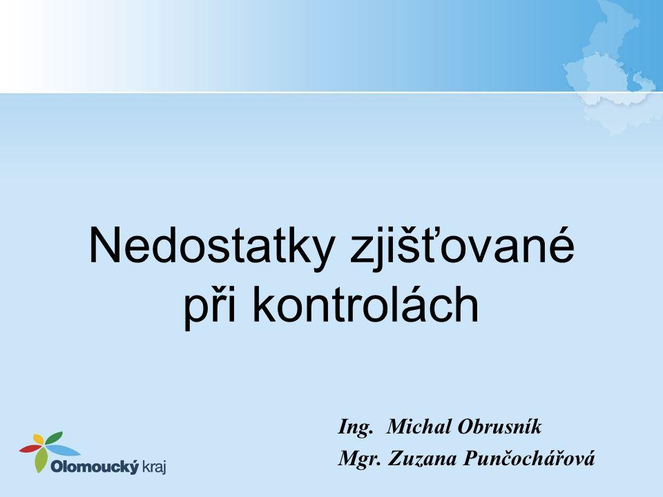 Nedostatky zjišťované při kontrolách Ing. Michal Obrusník Mgr. Zuzana Punčochářová