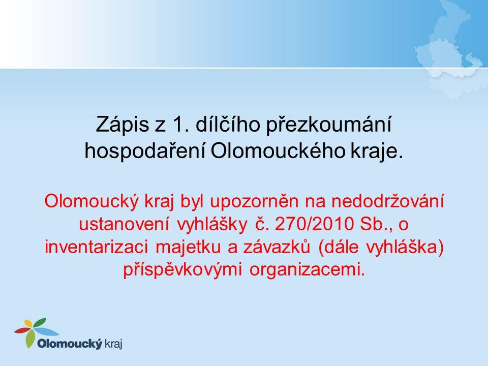 Zápis z 1. dílčího přezkoumání hospodaření Olomouckého kraje. Olomoucký kraj byl upozorněn na nedodržování ustanovení vyhlášky č. 270/2010 Sb., o inve