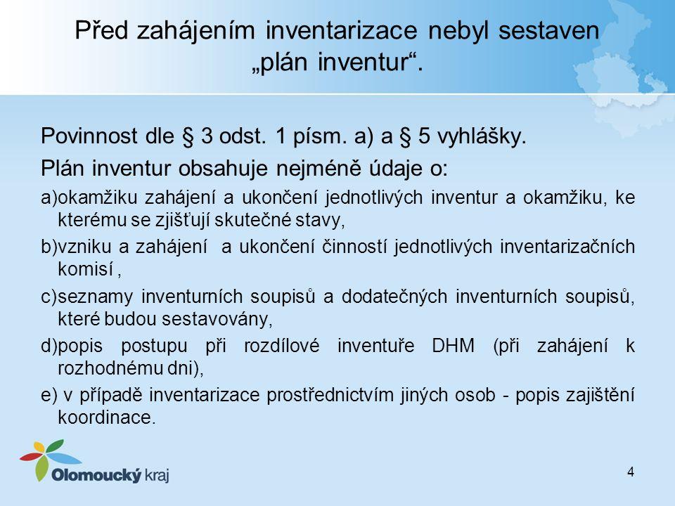 """Před zahájením inventarizace nebyl sestaven """"plán inventur"""". Povinnost dle § 3 odst. 1 písm. a) a § 5 vyhlášky. Plán inventur obsahuje nejméně údaje o"""