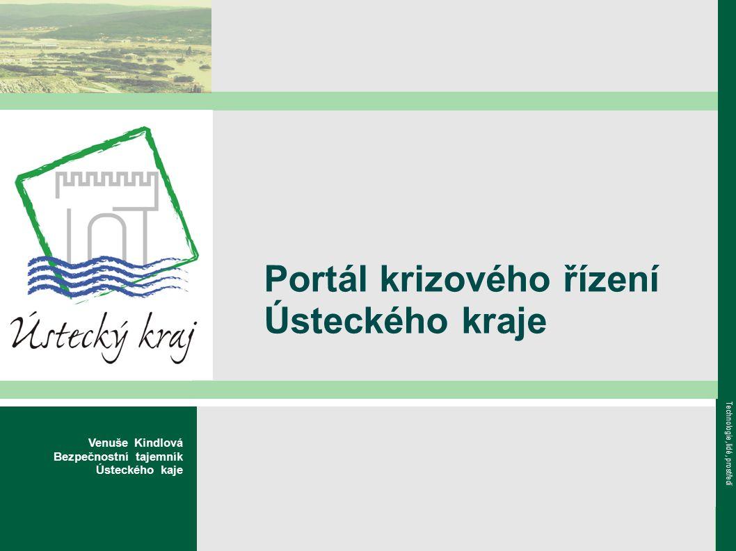 www.kr-ustecky.cz Technologie, lidé, prostředí Portál krizového řízení Ústeckého kraje Venuše Kindlová Bezpečnostní tajemník Ústeckého kaje