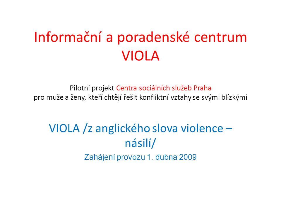 Informační a poradenské centrum VIOLA Pilotní projekt Centra sociálních služeb Praha pro muže a ženy, kteří chtějí řešit konfliktní vztahy se svými bl