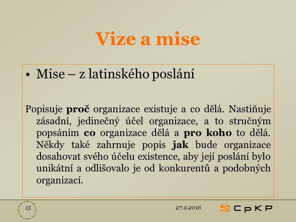 Vize a mise Mise – z latinského poslání Popisuje proč organizace existuje a co dělá.