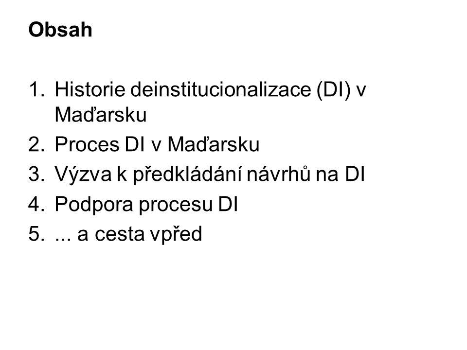 Obsah 1.Historie deinstitucionalizace (DI) v Maďarsku 2.Proces DI v Maďarsku 3.Výzva k předkládání návrhů na DI 4.Podpora procesu DI 5.... a cesta vpř