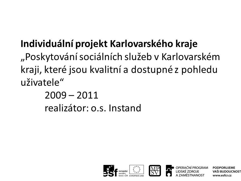 """Individuální projekt Karlovarského kraje """"Poskytování sociálních služeb v Karlovarském kraji, které jsou kvalitní a dostupné z pohledu uživatele 2009 – 2011 realizátor: o.s."""