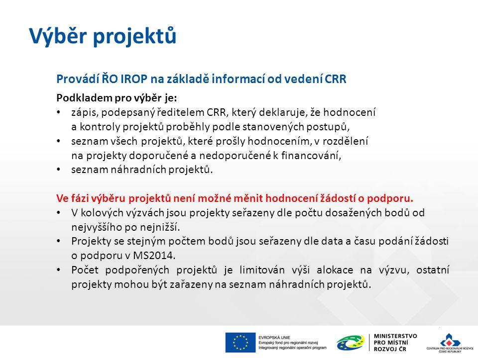 Provádí ŘO IROP na základě informací od vedení CRR Podkladem pro výběr je: zápis, podepsaný ředitelem CRR, který deklaruje, že hodnocení a kontroly pr