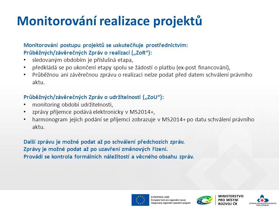 """Monitorování postupu projektů se uskutečňuje prostřednictvím: Průběžných/závěrečných Zpráv o realizaci (""""ZoR""""): sledovaným obdobím je příslušná etapa,"""