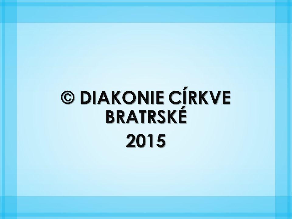 © DIAKONIE CÍRKVE BRATRSKÉ 2015