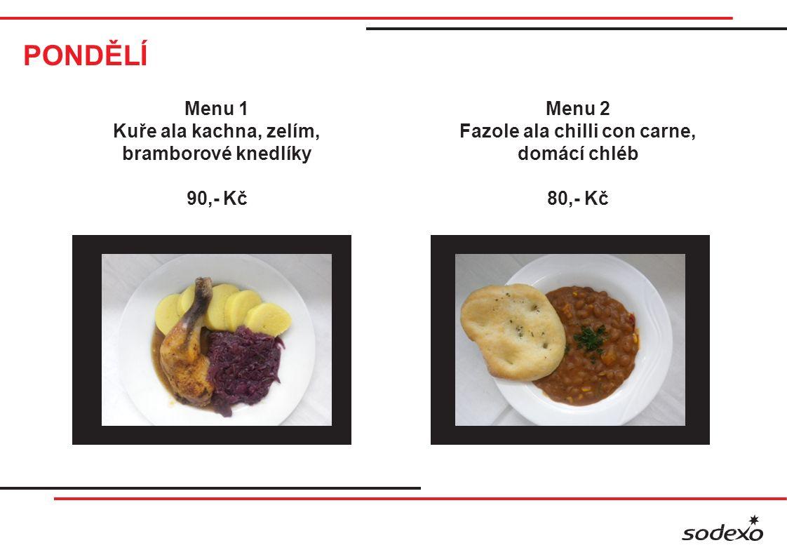 PONDĚLÍ Menu 1 Kuře ala kachna, zelím, bramborové knedlíky 90,- Kč Menu 2 Fazole ala chilli con carne, domácí chléb 80,- Kč