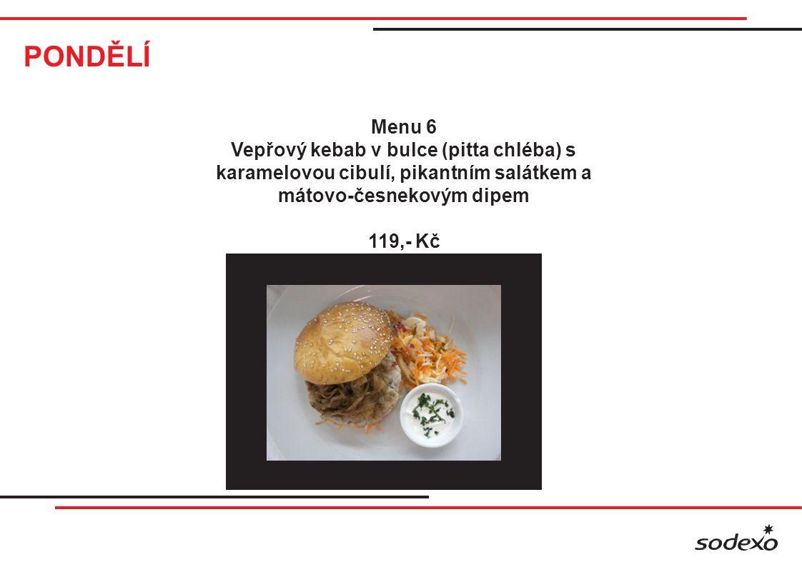 PONDĚLÍ Menu 6 Vepřový kebab v bulce (pitta chléba) s karamelovou cibulí, pikantním salátkem a mátovo-česnekovým dipem 119,- Kč