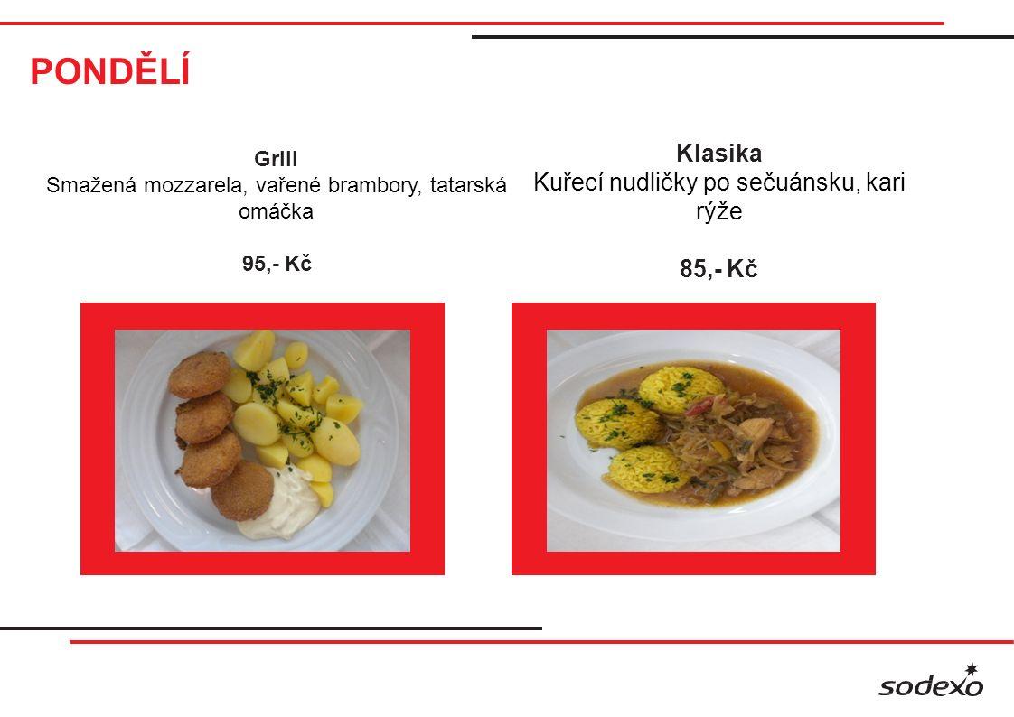 PONDĚLÍ Klasika Kuřecí nudličky po sečuánsku, kari rýže 85,- Kč Grill Smažená mozzarela, vařené brambory, tatarská omáčka 95,- Kč