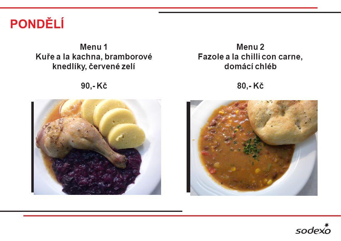 PONDĚLÍ Menu 1 Kuře a la kachna, bramborové knedlíky, červené zelí 90,- Kč Menu 2 Fazole a la chilli con carne, domácí chléb 80,- Kč