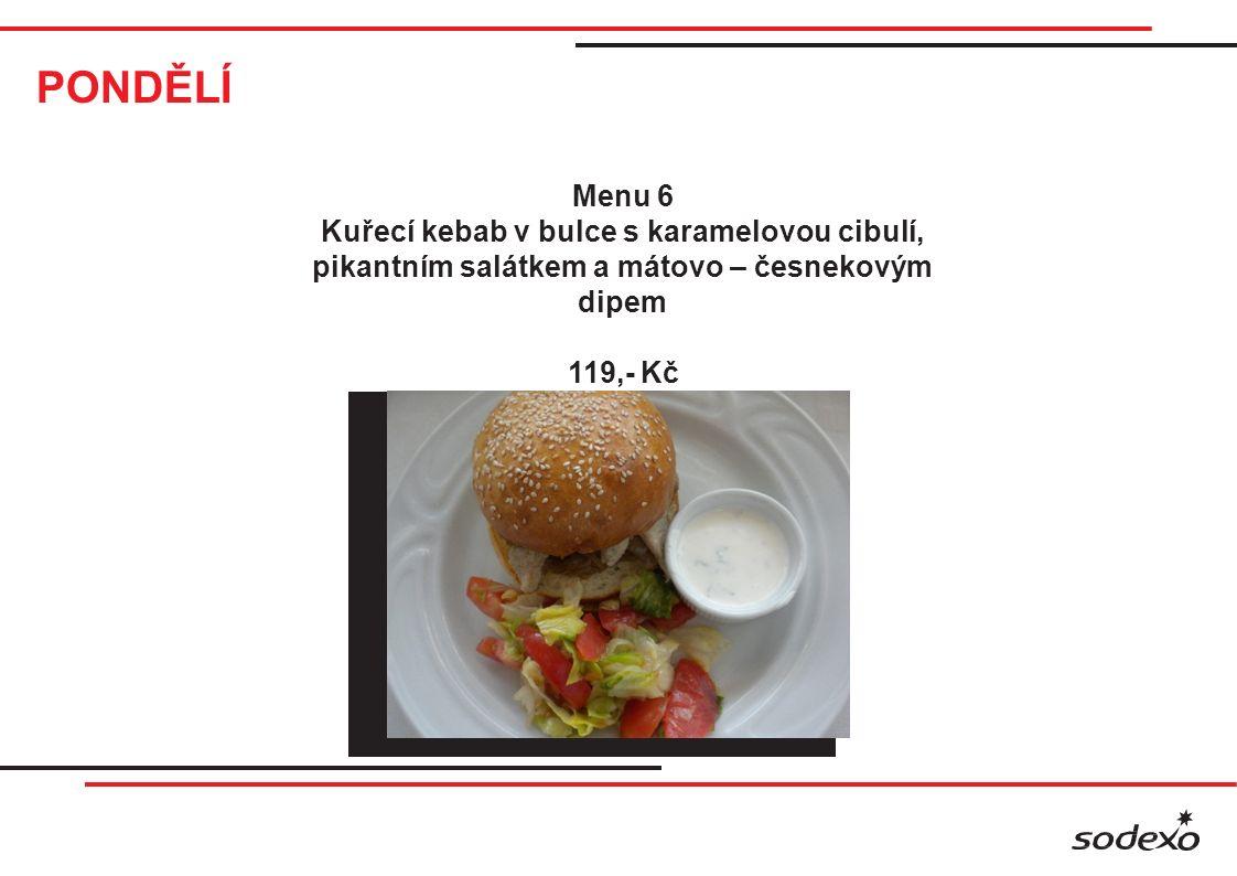 PONDĚLÍ Menu 6 Kuřecí kebab v bulce s karamelovou cibulí, pikantním salátkem a mátovo – česnekovým dipem 119,- Kč