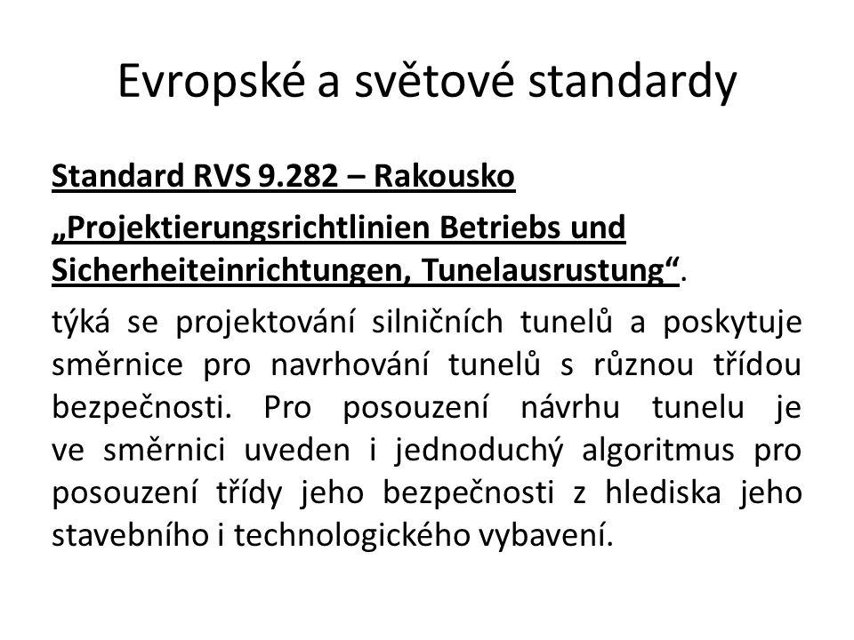 """Evropské a světové standardy Standard RVS 9.282 – Rakousko """"Projektierungsrichtlinien Betriebs und Sicherheiteinrichtungen, Tunelausrustung"""". týká se"""