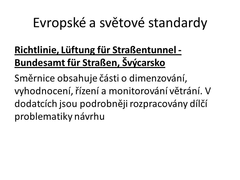 Evropské a světové standardy Richtlinie, Lüftung für Straßentunnel - Bundesamt für Straßen, Švýcarsko Směrnice obsahuje části o dimenzování, vyhodnoce