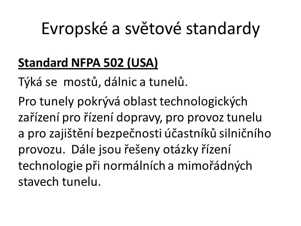 Evropské a světové standardy Standard NFPA 502 (USA) Týká se mostů, dálnic a tunelů. Pro tunely pokrývá oblast technologických zařízení pro řízení dop