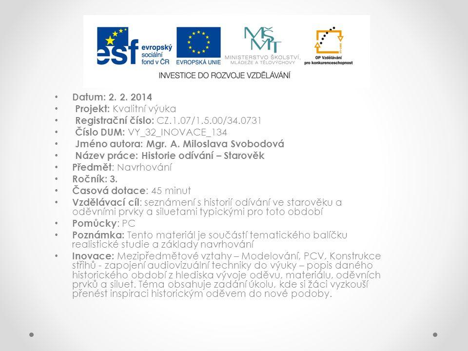 Datum: 2. 2. 2014 Projekt: Kvalitní výuka Registrační číslo: CZ.1.07/1.5.00/34.0731 Číslo DUM: VY_32_INOVACE_134 Jméno autora: Mgr. A. Miloslava Svobo