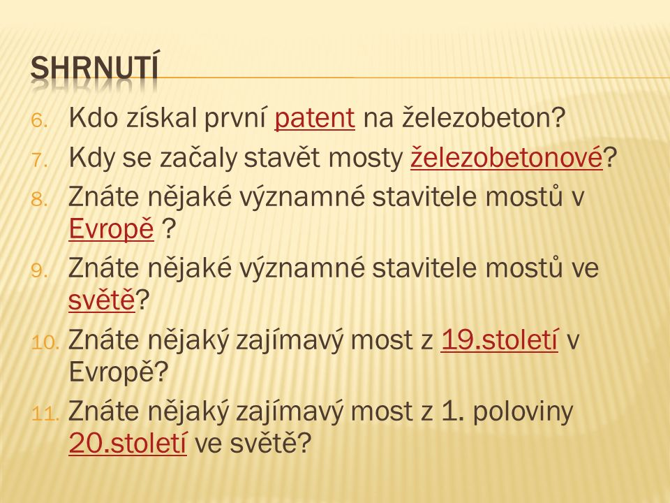 6. Kdo získal první patent na železobeton?patent 7.