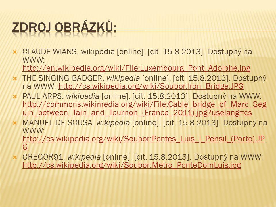  CLAUDE WIANS. wikipedia [online]. [cit. 15.8.2013]. Dostupný na WWW: http://en.wikipedia.org/wiki/File:Luxembourg_Pont_Adolphe.jpg http://en.wikiped