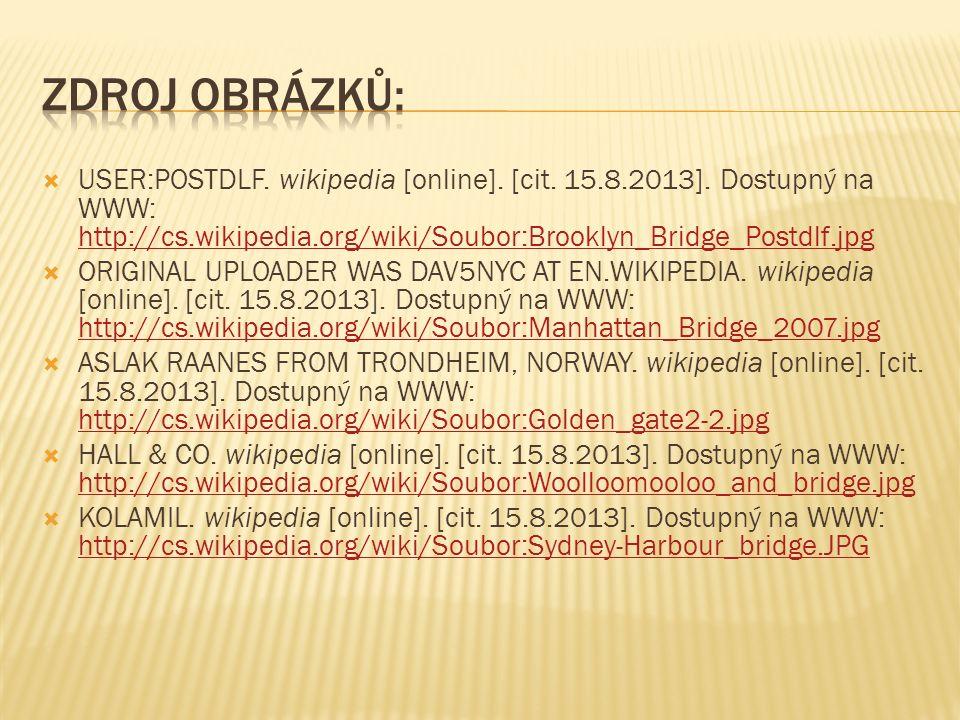  USER:POSTDLF. wikipedia [online]. [cit. 15.8.2013]. Dostupný na WWW: http://cs.wikipedia.org/wiki/Soubor:Brooklyn_Bridge_Postdlf.jpg http://cs.wikip