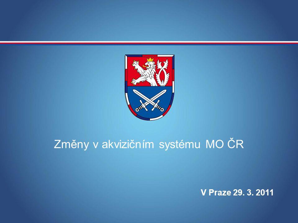 Změny v akvizičním systému MO ČR V Praze 29. 3. 2011