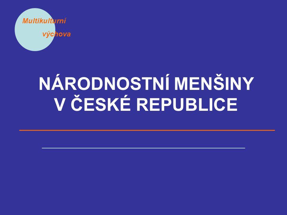 Multikulturní výchova NÁRODNOSTNÍ MENŠINY V ČESKÉ REPUBLICE
