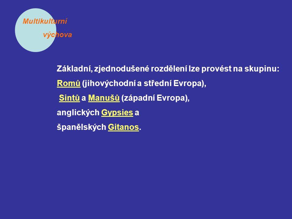 Multikulturní výchova Základní, zjednodušené rozdělení lze provést na skupinu: Romů (jihovýchodní a střední Evropa), Sintů a Manušů (západní Evropa), anglických Gypsies a španělských Gitanos.