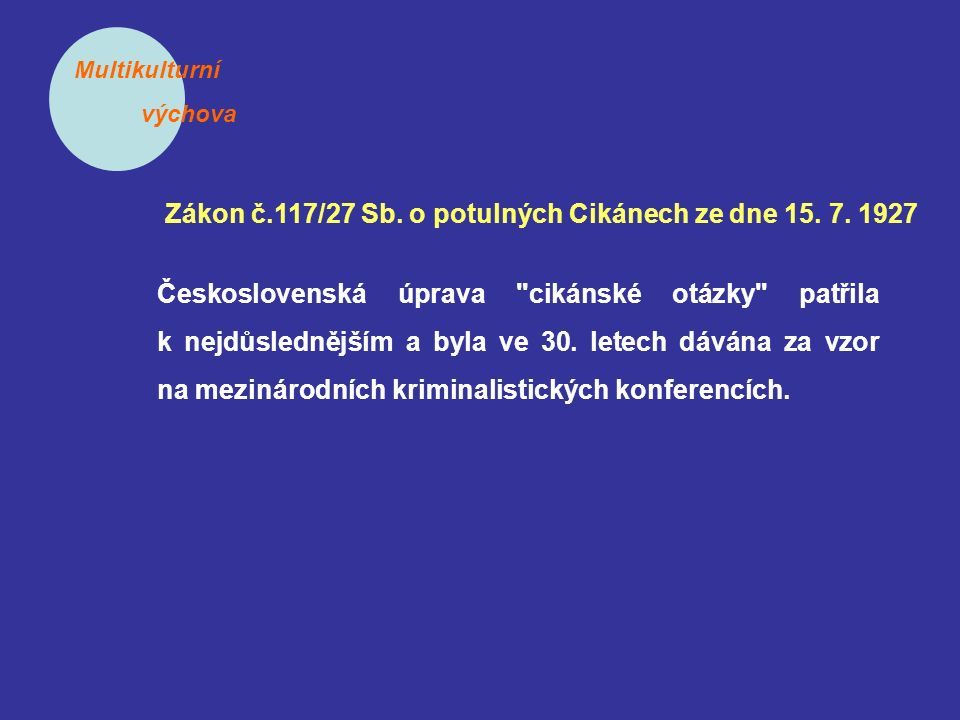 Multikulturní výchova Zákon č.117/27 Sb. o potulných Cikánech ze dne 15. 7. 1927 Československá úprava