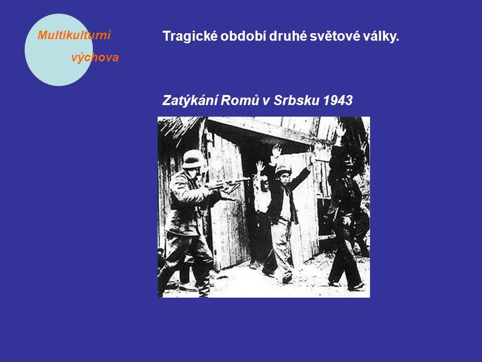 Multikulturní výchova Tragické období druhé světové války. Zatýkání Romů v Srbsku 1943