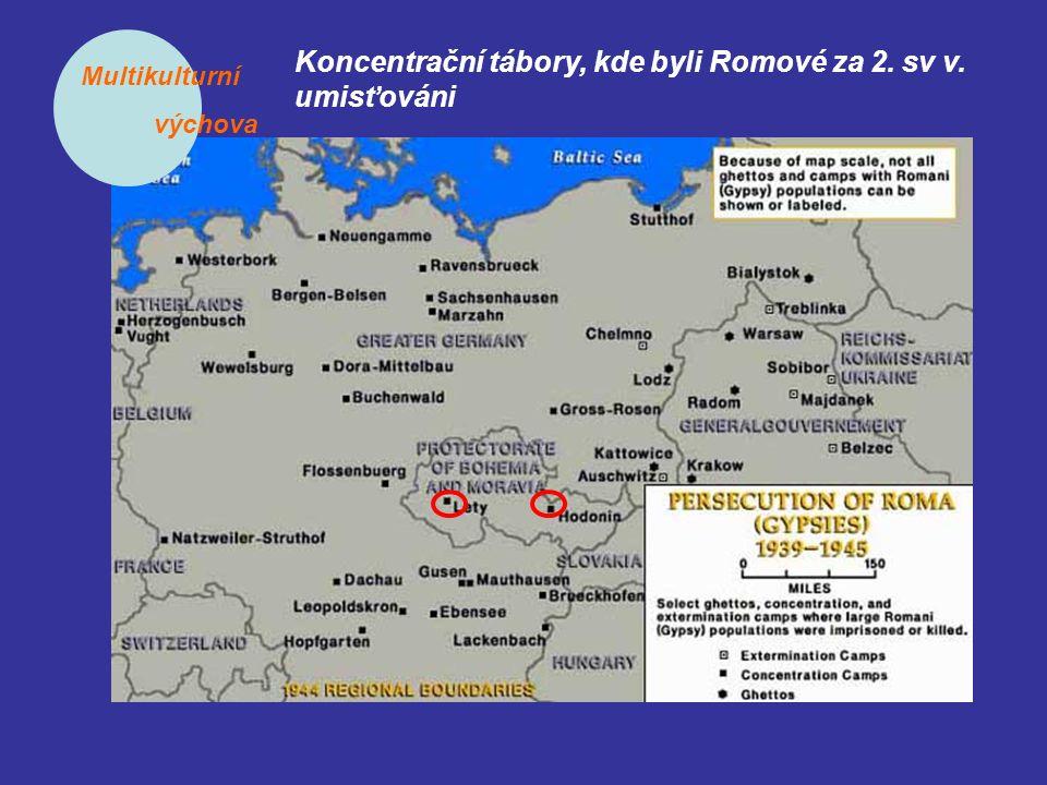 Multikulturní výchova Koncentrační tábory, kde byli Romové za 2. sv v. umisťováni