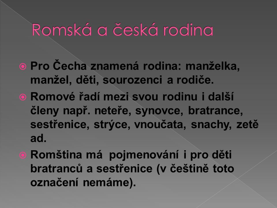  Pro Romy je nejdůležitější hodnotou samotný život.