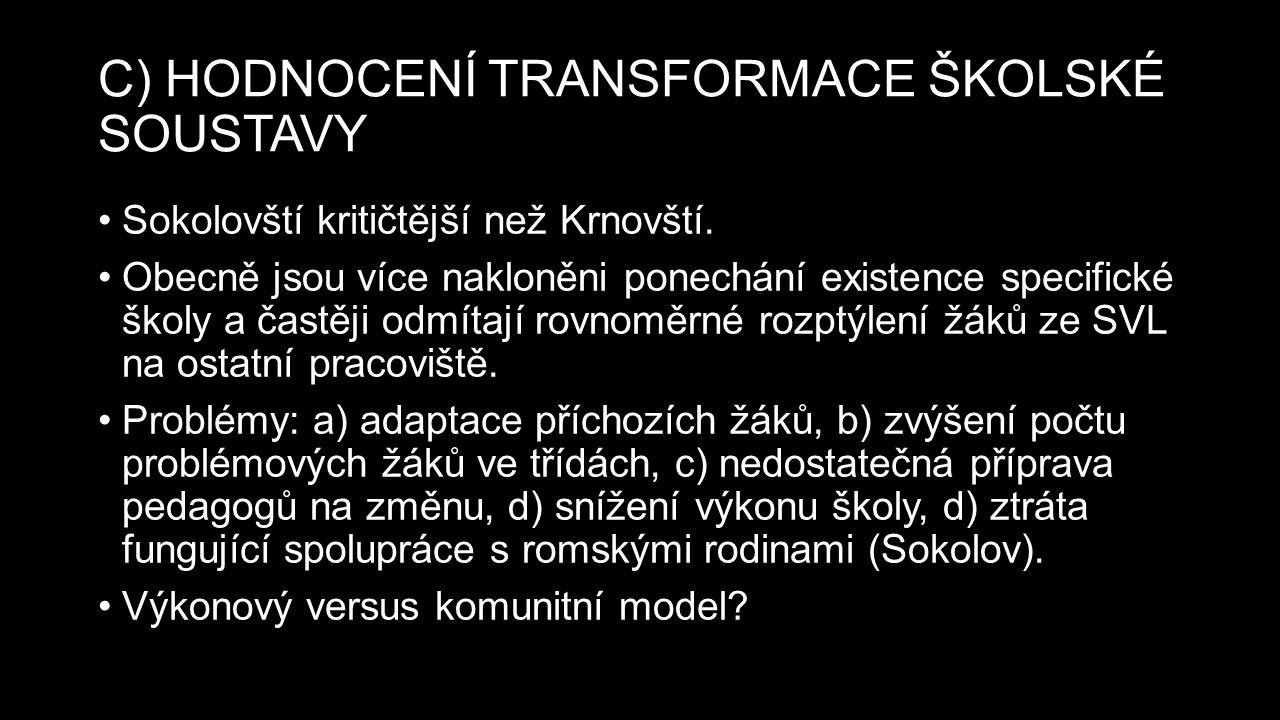 C) HODNOCENÍ TRANSFORMACE ŠKOLSKÉ SOUSTAVY Sokolovští kritičtější než Krnovští.
